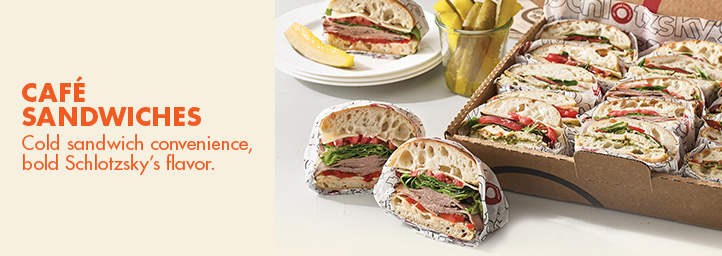 Cafe sandwiches. Cold sandwich convenience, bold Schlotzsky's flavor.